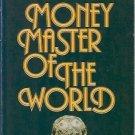 MONEY MASTER OF THE WORLD William  Cantelon