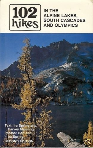 102 HIKES IN THE ALPINE LAKES, SOUTH CASCADES AND OLMPI