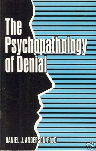 THE PSYCHOPATHOLOGY OF DENIAL DANIEL J. ANDESON PH.D.