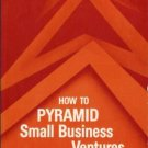 HOW TO PYRAMID SMALL BUSINESS VENTURES By Mark Stevens