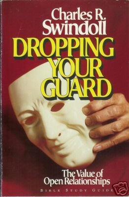 DROPPING YOUR GUARD By Charles R. Swindoll