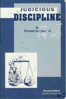 JUDICIOUS DISCIPLINE By Forrest Gathercoal