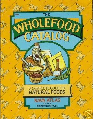 THE WHOLEFOOD CATALOG By Nava Atlas American harvest