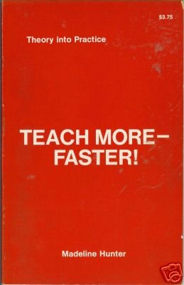 TEACH MORE FASTER! theory into practice By Hunter 1974