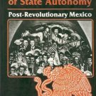 THE LIMITS  OF STATE AUTONOMY POST-REVOLUTIONARY MEXIC