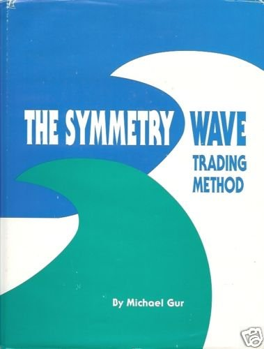 THE SYMMETRY WAVE TRADING METHOD Michael Gur