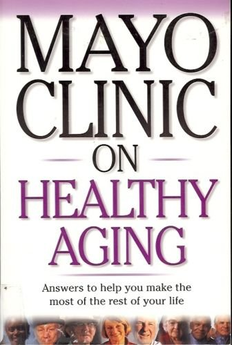 MAYO CLINIC ON HEALTH AGING ANSWERS TO HELP YOU MAKE TH