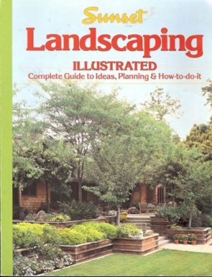 LANDSCAPING ILLUSTRATED SUNSET COMPLETE GUIDE TO IDEAS,