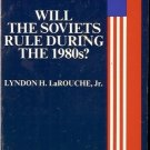 WILL THE SOVIETS RULE DURING THE 1980s? LaRouche, Jr.