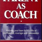 PARENT AS COACH HELPING YOUR TEEN BUILD A LIFE OF CONFI