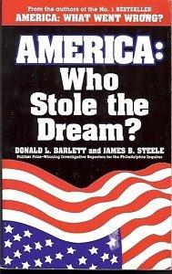 AMERICAN WHO STOLE THE DREAM? DONALD L. BARLETT & STEEL