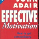 EFFECTIVE MOTIVATION HOW TO GET EXTRAORDINARY RESULTS