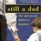 STILL A DAD THE DIVORCED FATHER'S JOURNEY