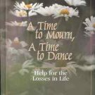 A TIME TO MOURN A TIME TO DANCE HELP FOR THE LOSSES IN