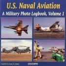 U.S. NAVAL AVIATION A MILITARY PHOTO LOGBOOK VOLUME 1 DENNIS R. JENKINS