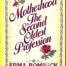 MOTHERHOOD THE SECOND OLDEST PROFESSION  ERMA BOMBECK