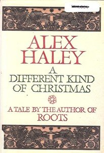 A DIFFERENT KIND OF CHRISTMAS BY ALEX HALEY 1988