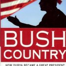 BUSH COUNTRY HOW DUBYA BECAME A GREAT PRESIDENT WHILE D