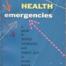 HOME HEALTH EMERGENCIES GUIDE TO HOME NURSING AND FIRST