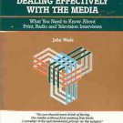 DEALING EFFECTIVELY WITH THE MEDIA WHAT YOU NEED TO KNO