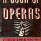 A BOOK OF OPERAS HENRY EDWARD KREHBIEL 1942