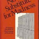 NO SUBSTITUE FOR MADNESS A TEACHER HIS KIDS & THE LESS