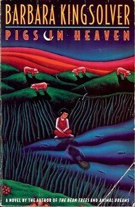 PIGS IN HEAVEN BY BARBARA KINGSOLVER A NOVEL 1993