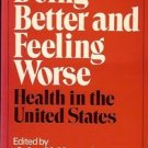 DOING BETTER & FEELING WORSE HEALTH IN THE UNITED STATES JOHN H. HOWLES 1977