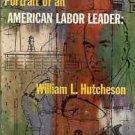 PORTRAIT OF AN AMERICAN LABOR LEADER WILLIAML HUTCHESON