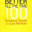 IT'S GETTING  BETTER ALL THE TIME 100 GREAT TRENDS OF THE LAST 100 YEARS 2000