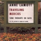 ANNE LAMOTT TRAVELING MERCIES SOME THOUGHTS ON FAITH BY THE AUTHOR OF BIRD BY BI