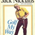 GOLF MY WAY BY JACK NICKLAUS WITH KEN BOWDEN