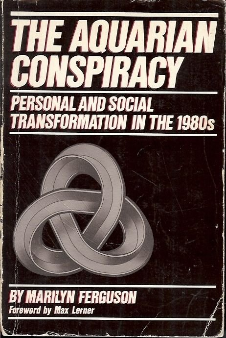 THE AQUARIAN CONSPIRACY PERSONAL & SOCIAL TRANSFORMATION IN THE 1980s