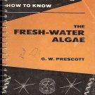 HOW TO KNOW FRESH WATER ALGAE BY G.W. PRESCOTT 1964