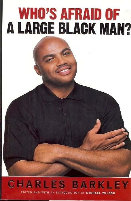 WHO'S AFRAID OF A LARGE BLACK MAN? BY CHARLES BARKLEY