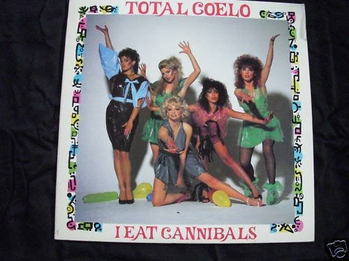 TOTAL COELO - I EAT CANNIBALS - CHRYSALIS - NM