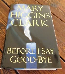 Before I Say Good-Bye by Mary Higgins Clark (2000, Hardcover)