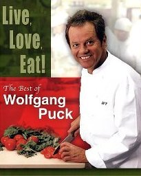 LIVE, LOVE, EAT, THE BEST OF WOLFGANG PUCK COOKBOOK (HARD COVER)