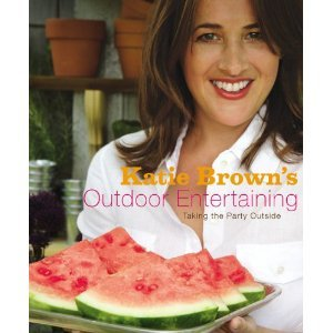 """KATIE BROWN'S OUTDOOR ENTERTAINING """"TAKING THE PARTY OUTSIDE"""" (HARD COVER)"""