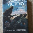 Spearhead to Victory: Canada and the Great War (Hardcover) By: Daniel G. Dancocks