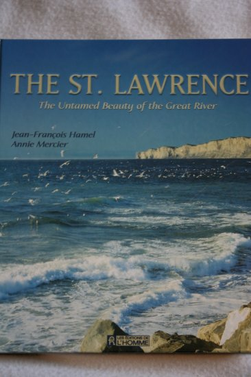 The St. Lawrence: The Untamed Beauty of the Great River By: Jean-Francois Hamel and Annie Mercer