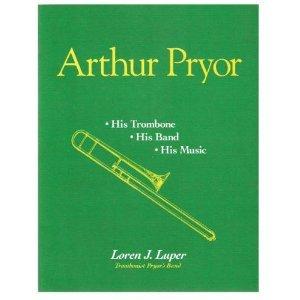 Arthur Pryor: His Trombone, His Band, His Music (Paperback)