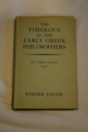 The Theology of the Early Greek Philosophers By: Werner Jaeger