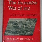 Incredible War of 1812 a Military History By:  J. M. Hitsman