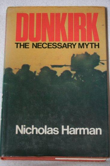 Dunkirk, the Necessary Myth (Hardcover) By: Nicholas Harman