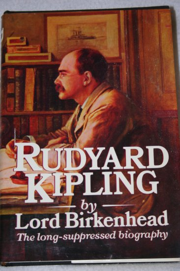 Rudyard Kipling: The Long-Suppressed Biography By: Lord Birkenhead