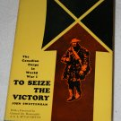 To seize the victory: The Canadian Corps in World War I (Hardcover) By: John Alexander Swettenham