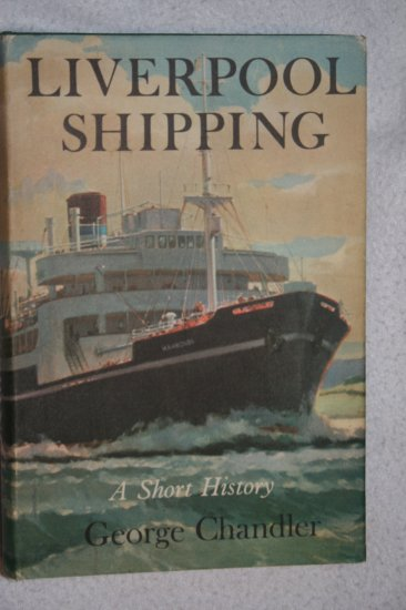 Liverpool Shipping: A Short History By: George Chandler