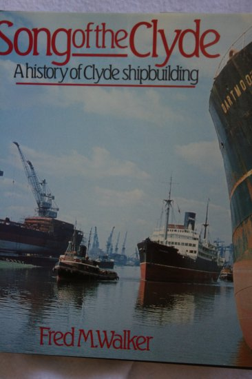 Song of the Clyde: A History of Clyde Shipbuilding  By: Fred M. Walker