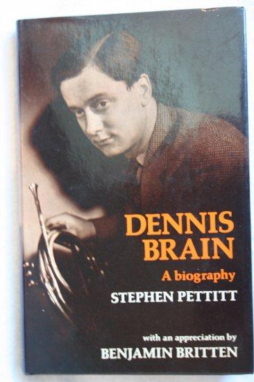 Dennis Brain : a biography By: Stephen J. Pettitt